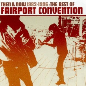 Then & Now 1982 - 1996: The Best of Fairport Convention Album