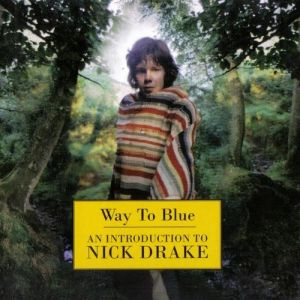 Way to Blue: - An Introduction to Nick Drake Album