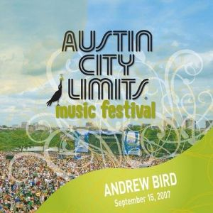 Live at Austin City Limits Music Festival 2007: Andrew Bird Album
