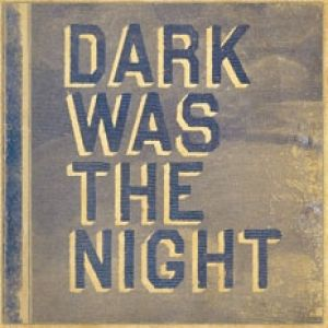 Dark Was the Night Album