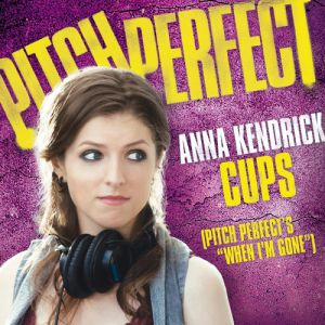 Cups (Pitch Perfect's When I'm Gone) Album