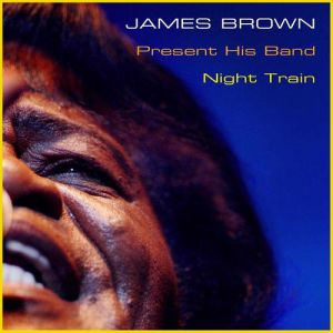 James Brown Presents His Band/Night Train Album
